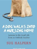 A Dog Walks into a Nursing Home: Lessons in the Good Life from an Unlikely Teacher (CD-Audio)