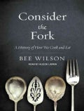 Consider the Fork: A History of How We Cook and Eat: Library Edition (CD-Audio)