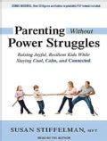 Parenting Without Power Struggles: Raising Joyful, Resilient Kids While Staying Cool, Calm, and Connected (CD-Audio)
