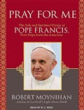 Pray for Me: The Life and Spiritual Vision of Pope Francis, First Pope from the Americas: Library Edition (CD-Audio)