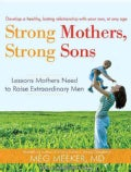Strong Mothers, Strong Sons: Lessons Mothers Need to Raise Extraordinary Men, Library Edition (CD-Audio)