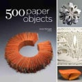 500 Paper Objects: New Directions in Paper Art (Paperback)