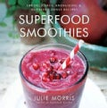 Superfood Smoothies: 100 Delicious, Energizing &amp; Nutrient-Dense Recipes (Hardcover)