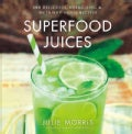 Superfood Juices: 100 Delicious, Energizing & Nutrient-dense Recipes (Hardcover)
