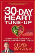The 30-Day Heart Tune-Up: A Breakthrough Medical Plan to Prevent and Reverse Heart Disease (Hardcover)