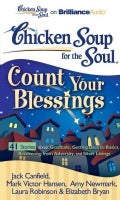 Chicken Soup for the Soul Count Your Blessings: 41 Stories About Gratitude, Getting Back to Basics, Recovering fro... (CD-Audio)