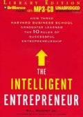 The Intelligent Entrepreneur: How Three Harvard Business School Graduates Learned the 10 Rules of Successful Entre... (CD-Audio)
