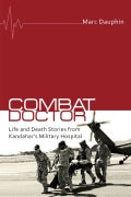Combat Doctor: Life and Death Stories from Kandahar's Military Hospital (Paperback)