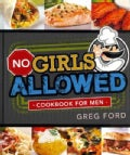 No Girls Allowed: Cookbook for Men (Hardcover)