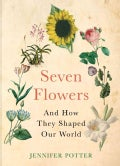 Seven Flowers: And How They Shaped Our World (Hardcover)
