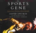 The Sports Gene: Inside the Science of Extraordinary Athletic Performance: Library Edition (CD-Audio)