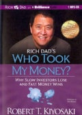 Rich Dad's Who Took My Money?: Why Slow Investors Lose and Fast Money Wins (CD-Audio)