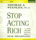 Stop Acting Rich: And Start Living Like a Real Millionaire (CD-Audio)
