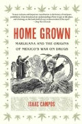 Home Grown: Marijuana and the Origins of Mexico's War on Drugs (Paperback)