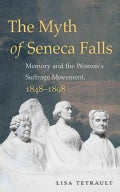 The Myth of Seneca Falls: Memory and the Women's Suffrage Movement, 1848-1898 (Hardcover)