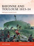 Bayonne and Toulouse 1813-14: Wellington Invades France (Paperback)