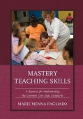 Mastery Teaching Skills: A Resource for Implementing the Common Core State Standards (Paperback)