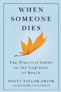 When Someone Dies: The Practical Guide to the Logistics of Death (Paperback)