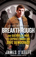 Breakthrough: Our Guerilla War to Expose Fraud and Save Democracy (Paperback)
