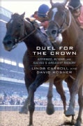 Duel for the Crown: Affirmed, Alydar, and Racing's Greatest Rivalry (Hardcover)