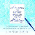 Finding the Right Words for the Holidays: Festive Phrases to Personalize Your Holiday Greetings & Newsletters (Paperback)