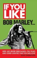 If You Like Bob Marley...: Here Are over 200 Bands Cds, Films, and Other Oddities That You Will Love (Paperback)