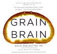 Grain Brain: The Surprising Truth About Wheat, Carbs, and Sugar - Your Brain's Silent Killers; Library Edition (CD-Audio)