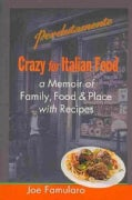 Crazy for Italian Food: Perdutamente; a Memoir of Family, Food, and Place With Recipes (Paperback)