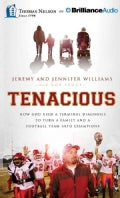 Tenacious: How God Used a Terminal Diagnosis to Turn a Family and a Football Team into Champions (CD-Audio)