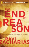 The End of Reason: A Response to the New Atheists, Library Edition (CD-Audio)