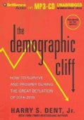 The Demographic Cliff: How to Survive and Prosper During the Great Deflation of 2014-2019 (CD-Audio)