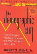 The Demographic Cliff: How to Survive and Prosper During the Great Deflation of 2014-2019, Library Edition (CD-Audio)