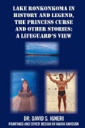 Lake Ronkonkoma in History and Legend, the Princess Curse and Other Stories: A Lifeguard's View (Paperback)