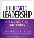 The Heart of Leadership: Becoming a Leader People Want to Follow (CD-Audio)