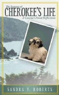 The Seasons of Cherokees Life: A Canines Final Reflections (Paperback)