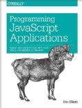 Programming Javascript Applications: Robust Web Architecture With Node, Html5, and Modern Js Libraries (Paperback)