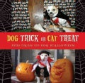 Dog Trick or Cat Treat: Pets Dress Up for Halloween (Hardcover)