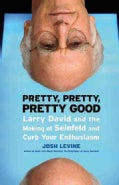 Pretty, Pretty, Pretty Good: Larry David and the Making of Seinfeld and Curb Your Enthusiasm (Paperback)