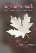 Northern Heat: best Canadian erotic romance stories (Paperback)