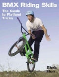 BMX Riding Skills: The Guide to Flatland Tricks (Paperback)