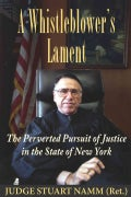 A Whistleblower's Lament: The Perverted Pursuit of Justice in the State of New York (Hardcover)