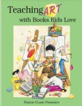 Teaching Art With Books Kids Love: Teaching Art Appreciation, Elements of Art, and Principles of Design With Awar... (Paperback)