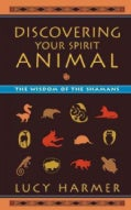 Discovering Your Spirit Animal: The Wisdom of the Shamans (Paperback)