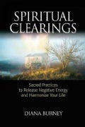 Spiritual Clearings: Sacred Practices to Release Negative Energy and Harmonize Your Life (Paperback)