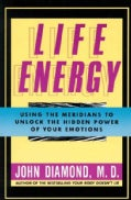 Life Energy: Using the Meridians to Unlock the Hidden Power of Your Emotions (Paperback)