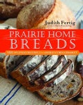 Prairie Home Breads: 150 Splendid Recipes from America's Breadbasket (Paperback)