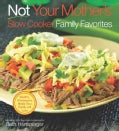Not Your Mother&#39;s Slow Cooker Family Favorites (Paperback)