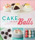 Cake Balls: More Than 60 Delectable &amp; Whimsical Sweet Spheres of Goodness (Hardcover)