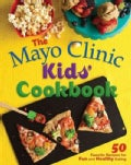 The Mayo Clinic Kids&#39; Cookbook: 50 Favorite Recipes for Fun and Healthy Eating (Spiral bound)