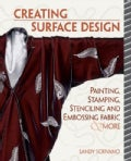 Creative Surface Design: Painting, Stamping, Stenciling, and Embossing Fabric &amp; More (Paperback)